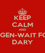 KEEP CALM AND BE LEGEN-WAIT FOR IT- DARY - Personalised Poster A4 size