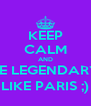 KEEP CALM AND BE LEGENDARY LIKE PARIS ;) - Personalised Poster A4 size