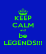 KEEP CALM and be LEGENDS!!! - Personalised Poster A4 size