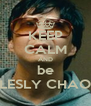 KEEP CALM AND be LESLY CHAO - Personalised Poster A4 size