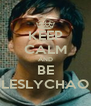 KEEP CALM AND BE LESLYCHAO - Personalised Poster A4 size