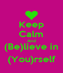Keep Calm And (Be)lieve in (You)rself - Personalised Poster A4 size