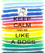 KEEP CALM AND BE LIKE  A BOSS - Personalised Poster A4 size