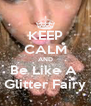 KEEP CALM AND Be Like A  Glitter Fairy - Personalised Poster A4 size
