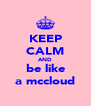 KEEP CALM AND be like a mccloud - Personalised Poster A4 size