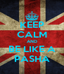 KEEP CALM AND BE LIKE A PASHA - Personalised Poster A4 size