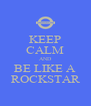 KEEP CALM AND BE LIKE A ROCKSTAR - Personalised Poster A4 size
