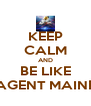 KEEP CALM AND BE LIKE AGENT MAINE - Personalised Poster A4 size