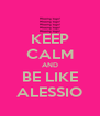 KEEP CALM AND BE LIKE ALESSIO - Personalised Poster A4 size