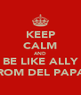 KEEP CALM AND BE LIKE ALLY FROM DEL PAPAS - Personalised Poster A4 size