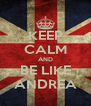 KEEP CALM AND BE LIKE ANDREA - Personalised Poster A4 size