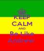 KEEP CALM AND Be Like Andrew  - Personalised Poster A4 size