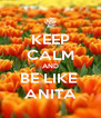 KEEP CALM AND BE LIKE  ANITA - Personalised Poster A4 size