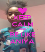 KEEP CALM AND BE LIKE ANIYA - Personalised Poster A4 size