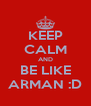 KEEP CALM AND BE LIKE ARMAN :D - Personalised Poster A4 size