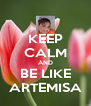 KEEP CALM AND BE LIKE ARTEMISA - Personalised Poster A4 size