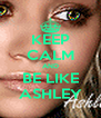 KEEP CALM AND BE LIKE ASHLEY - Personalised Poster A4 size