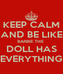 KEEP CALM AND BE LIKE BARBIE THE  DOLL HAS EVERYTHING - Personalised Poster A4 size