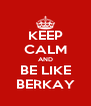 KEEP CALM AND BE LIKE BERKAY - Personalised Poster A4 size