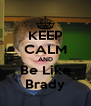 KEEP CALM AND Be Like Brady - Personalised Poster A4 size