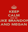 KEEP CALM AND BE LIKE BRANDON AND MEGAN - Personalised Poster A4 size