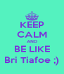 KEEP CALM AND BE LIKE Bri Tiafoe ;) - Personalised Poster A4 size
