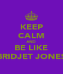 KEEP CALM AND BE LIKE BRIDJET JONES - Personalised Poster A4 size