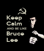Keep         Calm         AND BE LIKE            Bruce        Lee           - Personalised Poster A4 size