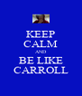 KEEP CALM AND BE LIKE CARROLL - Personalised Poster A4 size