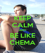 KEEP CALM AND BE LIKE CHEMA - Personalised Poster A4 size