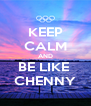 KEEP CALM AND BE LIKE  CHENNY - Personalised Poster A4 size