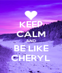 KEEP CALM AND BE LIKE CHERYL - Personalised Poster A4 size