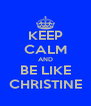 KEEP CALM AND BE LIKE CHRISTINE - Personalised Poster A4 size