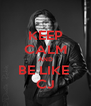 KEEP CALM AND BE LIKE  CJ - Personalised Poster A4 size