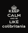 KEEP CALM AND BE LIKE colibritania - Personalised Poster A4 size