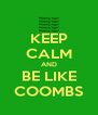 KEEP CALM AND BE LIKE COOMBS - Personalised Poster A4 size