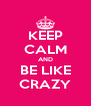 KEEP CALM AND BE LIKE CRAZY - Personalised Poster A4 size