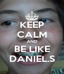 KEEP CALM AND BE LIKE DANIEL.S - Personalised Poster A4 size