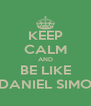 KEEP CALM AND BE LIKE DANIEL SIMO - Personalised Poster A4 size