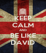 KEEP CALM AND BE LIKE DAVID - Personalised Poster A4 size
