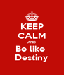 KEEP CALM AND Be like  Destiny - Personalised Poster A4 size