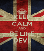 KEEP CALM AND BE LIKE DEVI  - Personalised Poster A4 size