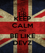 KEEP CALM AND BE LIKE DEVZ - Personalised Poster A4 size