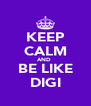 KEEP CALM AND  BE LIKE DIGI - Personalised Poster A4 size