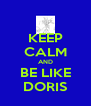 KEEP CALM AND BE LIKE DORIS - Personalised Poster A4 size