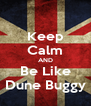 Keep Calm AND Be Like Dune Buggy - Personalised Poster A4 size