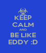 KEEP CALM AND BE LIKE EDDY :D - Personalised Poster A4 size
