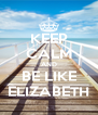 KEEP CALM AND BE LIKE ELIZABETH - Personalised Poster A4 size