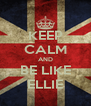KEEP CALM AND BE LIKE ELLIE - Personalised Poster A4 size