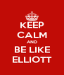 KEEP CALM AND BE LIKE ELLIOTT - Personalised Poster A4 size